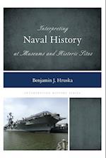 Interpreting Naval History at Museums and Historic Sites (Interpreting History, nr. 9)