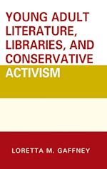 Young Adult Literature, Libraries, and Conservative Activism (Beta Phi Mu Scholars Series)