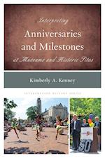 Interpreting Anniversaries and Milestones at Museums and Historic Sites (Interpreting History, nr. 10)