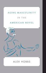 Aging Masculinity in the American Novel (Contemporary American Literature)