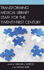 Transforming Medical Library Staff for the Twenty-First Century (Medical Library Association Books Series)