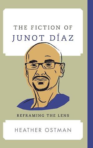 Bog, hardback The Fiction of Junot Diaz af Heather Ostman