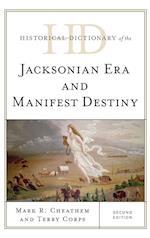 Historical Dictionary of the Jacksonian Era and Manifest Destiny (Historical Dictionaries of U.S. Politics and Political Eras)