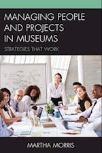 Managing People and Projects in Museums af Martha Morris