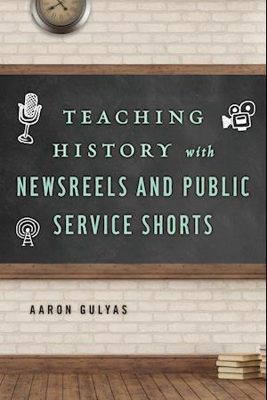 Bog, paperback Teaching History with Newsreels and Public Service Shorts af Aaron Gulyas