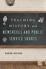 Teaching History with Newsreels and Public Service Shorts af Aaron Gulyas