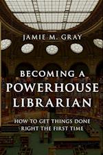 Becoming a Powerhouse Librarian af Jamie M. Gray