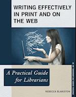 Writing Effectively in Print and on the Web (The Practical Guides for Librarians, nr. 30)