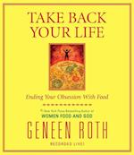 Take Back Your Life af Geneen Roth