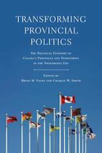 Transforming Provincial Politics (Studies in Comparative Political Economy And Public Policy)