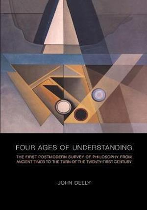 Four Ages of Understanding: The First Postmodern Survey of Philosophy from Ancient Times to the Turn of the Twenty-First Century