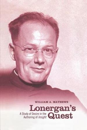 Lonergan's Quest: A Study of Desire in the Authoring of Insight