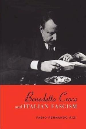 Rizi, F: Benedetto Croce and Italian Fascism