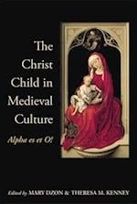 The Christ Child in Medieval Culture af Mary Dzon