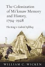 The Colonization of Mi'kmaw Memory and History, 1794-1928