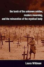 The Tomb of the Unknown Soldier, Modern Mourning, and the Reinvention of the Mystical Body (Toronto Italian Studies)