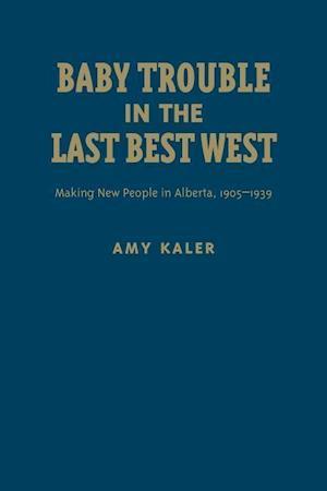 Bog, hardback Baby Trouble in the Last Best West af Amy Kaler