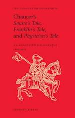 Chaucer's Squire's Tale, Franklin's Tale, and Physician's Tale (CHAUCER BIBLIOGRAPHIES)