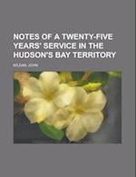 Notes of a Twenty-Five Years' Service in the Hudson's Bay Territory af John M'Lean