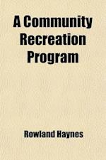 A Community Recreation Program (Volume 7) af Carlton K. Matson, Rowland Haynes