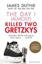 Day I (Almost) Killed Two Gretzkys