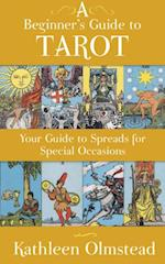 Beginner's Guide To Tarot: Your Guide To Spreads For Special Occasions