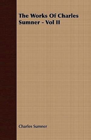 The Works Of Charles Sumner - Vol II