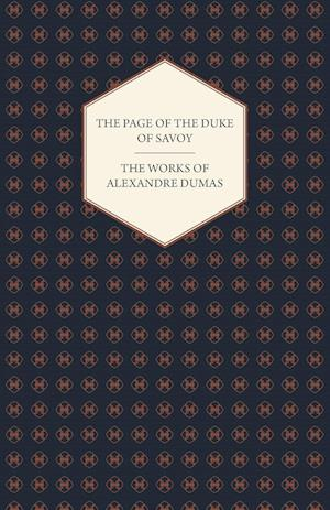 The Works of Alexandre Dumas - The Page of the Duke of Savoy