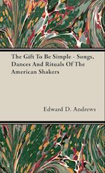 The Gift To Be Simple - Songs, Dances And Rituals Of The American Shakers af Edward D Andrews