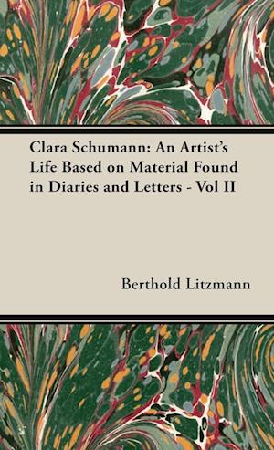 Clara Schumann: An Artist's Life Based on Material Found in Diaries and Letters - Vol II