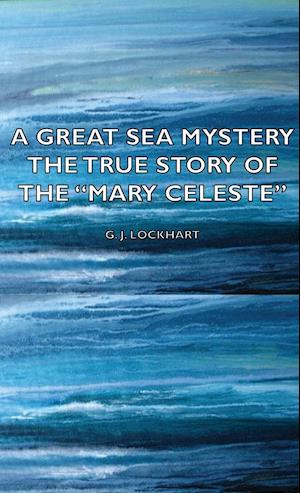 A Great Sea Mystery - The True Story of the Mary Celeste