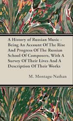 A History of Russian Music - Being An Account Of The Rise And Progress Of The Russian School Of Composers, With A Survey Of Their Lives And A Descrip