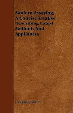 Modern Assaying; A Concise Treatise Describing Latest Methods And Appliances af J. Reginald Smith