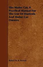 The Motor Car, a Practical Manual for the Use of Students and Motor Car Owners