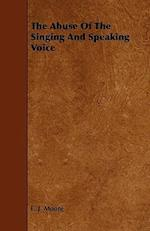 The Abuse of the Singing and Speaking Voice af Emile Jean Moure, E. J. Moure