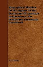Biographical Sketches of the Signers of the Declaraton of American Independence: The Declaration Historically Considered af B. J. Lossing