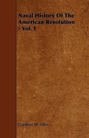 Naval History Of The American Revolution - Vol. I