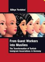 From Guest Workers into Muslims