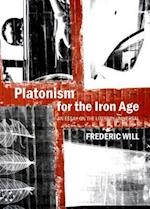 Platonism for the Iron Age af Frederic Will