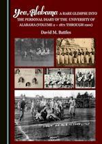 Yea, Alabama! A Rare Glimpse into the Personal Diary of the University of Alabama (Volume 2 - 1871 through 1901)