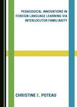 Pedagogical Innovations in Foreign Language Learning Via Interlocutor Familiarity
