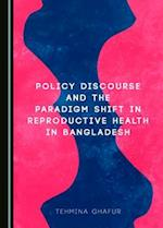 Policy Discourse and the Paradigm Shift in Reproductive Health in Bangladesh