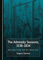 The Admiralty Sessions, 1536-1834