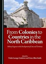 From Colonies to Countries in the North Caribbean af Gene A. Smith