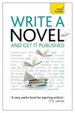 Teach Yourself Write a Novel and Get It Published (Teach Yourself)