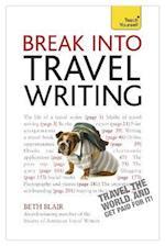 Break into Travel Writing: Teach Yourself af Beth Blair