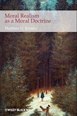 Moral Realism as a Moral Doctrine (New Directions in Ethics)
