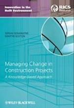 Managing Change in Construction Projects (Innovation in the Built Environment)