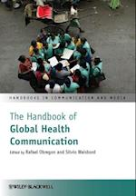 The Handbook of Global Health Communication (Handbooks in Communication and Media)