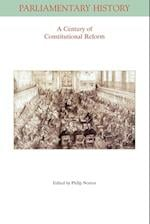 A Century of Constitutional Reform (Parliamentary History Book Series)